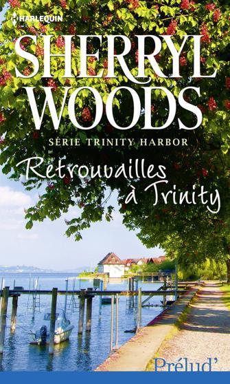 Série Trinity Harbor, tome 3 : Retrouvailles à Trinity de Sheryll Woods 9782280247696