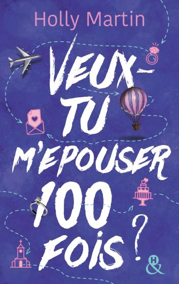 holly martin - 100 proposals - Tome 1 : Veux-tu m'épouser... 100 fois de Holly Martin 9782280279062