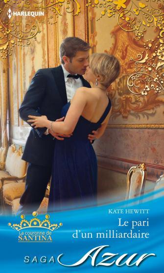 La Couronne de Santina Tome 3 : Le pari d'un milliardaire de Kate Hewitt 9782280279475